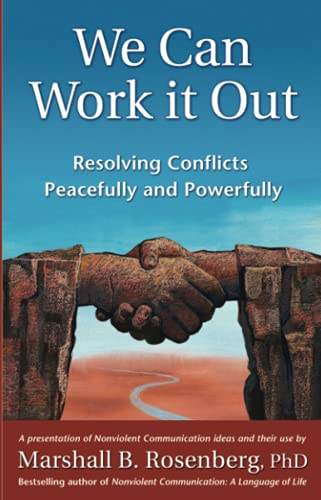 Rosenberg: We can Work It Out: Resolving Conflicts Peacefully and Powerfully (Nonviolent Communication Guides)