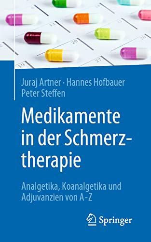 Medikamente in der Schmerztherapie: Analgetika, Koanalgetika und Adjuvanzien von A-Z