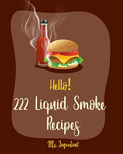 Hello! 222 Liquid Smoke Recipes: Best Liquid Smoke Cookbook Ever For Beginners [Beef Jerky Cookbook, Baked Bean Recipes, Dry Rub BBQ Recipe, Cheese Ball ... Cheese Recipe] [Book 1] (English Edition)