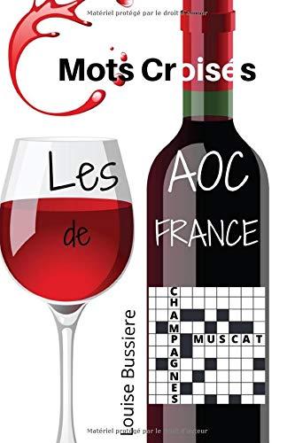 Mots Croisés Les AOC de France:   spécial Vins de France AOC  15 X 21 cm   20 grilles   MOTS CROISES amateur de vin   oenologie   connaisseurs avertis ...   raisin   vigne   tonneau   CRUCIVERBISTE