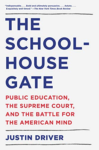 Compare Textbook Prices for The Schoolhouse Gate: Public Education, the Supreme Court, and the Battle for the American Mind Reprint Edition ISBN 9780525566960 by Driver, Justin