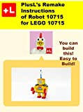 PlusL's Remake Instructions of Robot 10715 for LEGO 10715: You can build the Robot 10715 out of your own bricks! (English Edition)