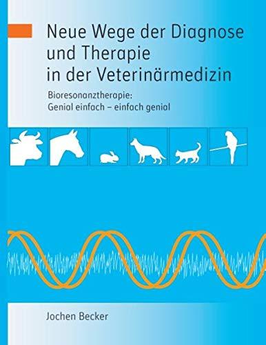 Neue Wege der Diagnose und Therapie in der Veterinärmedizin: Bioresonanztherapie: Genial einfach - einfach genial