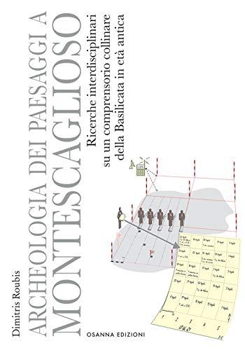 Archeologia dei paesaggi a Montescaglioso. Ricerche interdisciplinari su un comprensorio collinare della Basilicata in età antica