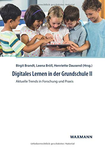 Digitales Lernen in der Grundschule II: Aktuelle Trends in Forschung und Praxis