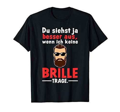 Du Siehst Besser Aus Ohne Brille Humor Scherze Brillenträger T-Shirt