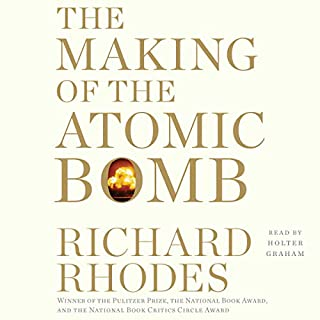 The Making of the Atomic Bomb     25th Anniversary Edition              Written by:                                                                                                                                 Richard Rhodes                               Narrated by:                                                                                                                                 Holter Graham                      Length: 37 hrs and 16 mins     22 ratings     Overall 4.8