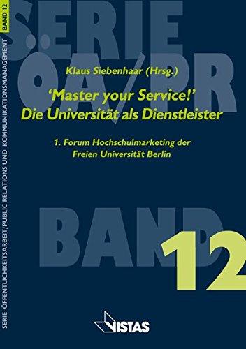 'Master your Service!' Die Universität als Dienstleister: 1.Forum Hochschulmarketing der Freien Universität Berlin