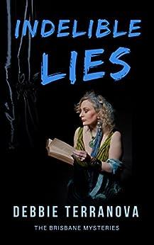 Indelible Lies (The Brisbane Mysteries Book 2) by [Debbie Terranova]
