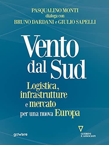 Vento dal Sud. Logistica, infrastrutture e mercato per una nuova Europa (Italian Edition)