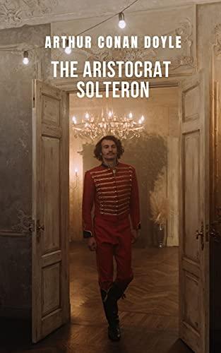 The Aristocrat Solteron: Uma história que vai fazer você gerar centenas de hipóteses da mão de Arthur Conan Doyle.