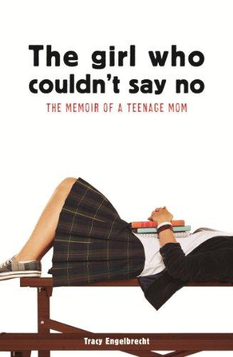 The Girl Who Couldn't Say No: Memoir of a teenage mom