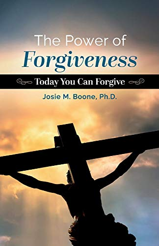 The Power of Forgiveness: Today You Can Forgive
