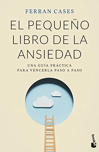 El pequeño libro de la ansiedad: Una guía práctica para vencerla paso a paso (Prácticos siglo XXI)