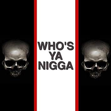 Who's Ya Nigga