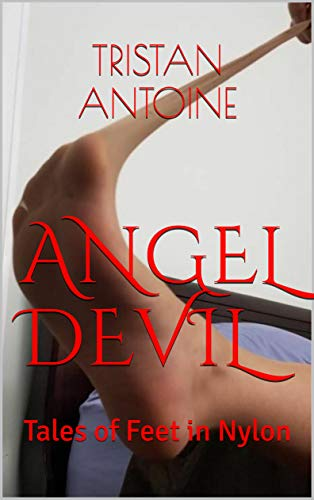 ANGEL DEVIL: Tales of Feet in Nylon (English Edition)