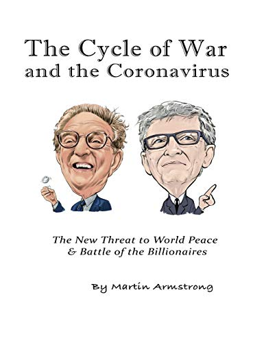 The Cycle of War and the Coronavirus: The New Threat to World Peace & Battle of the Billionaires