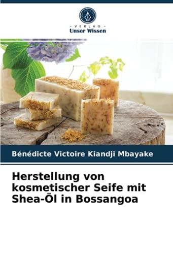 Herstellung von kosmetischer Seife mit Shea-Öl in Bossangoa