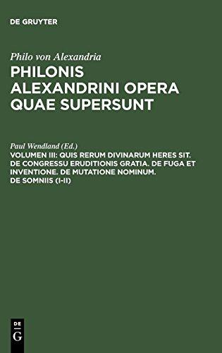 Philonis Alexandrini opera quae supersunt: Quis rerum divinarum heres sit. De congressu eruditionis gratia. De fuga et inventione. De mutatione nominum. De somniis (I-II)