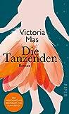 Die Tanzenden: Roman von Mas, Victoria