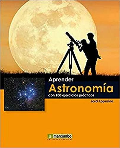 Aprender Astronomía Con 100 Ejercicios Prácticos (descarga digital)