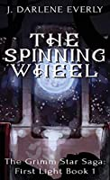 The Spinning Wheel: The Grimm Star Saga: First Light Book 1