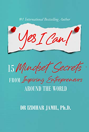 Yes I Can!: 15 Mindset Secrets from Inspiring Entrepreneurs Around the World