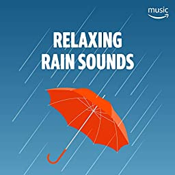 Relaxing Rain Sounds on Amazon Music Unlimited