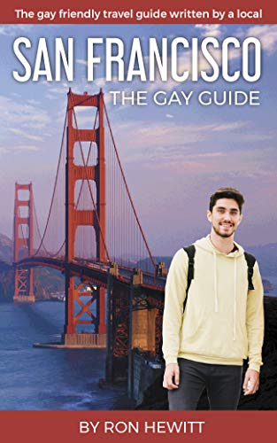 SAN FRANCISCO: THE GAY GUIDE: The gay friendly travel guide written by a local (GAY TRAVEL GUIDES Book 1)