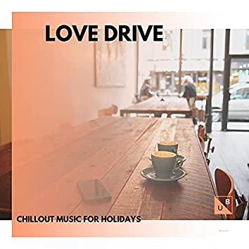 Love Drive - Chillout Music For Holidays