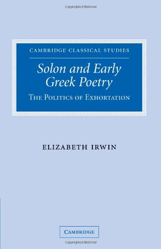 Solon and Early Greek Poetry: The Politics of Exhortation (Cambridge Classical Studies)