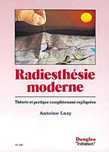 Radiesthésie moderne : théorie et pratique complètement expliquées