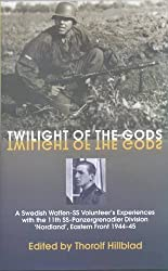 Twilight of the Gods: A Swedish Waffen-SS Volunteer\'s Experiences with the 11th SS-Panzergrenadier Division Nordland, Eastern Front 1944-45