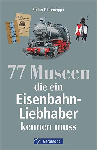 77 Museen für echte Eisenbahnfans. Geschichte, Ausstellungen, Fakten rund ums Thema Eisenbahn. Broschiert – 15. Oktober 2018