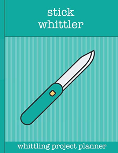 Stick Whittler, whittling project planner: Plan & record 100 whittling projects in this whittler's planner. Ideal gift for whittlers & wood carvers. ... campers, outdoor lovers and wood crafters.