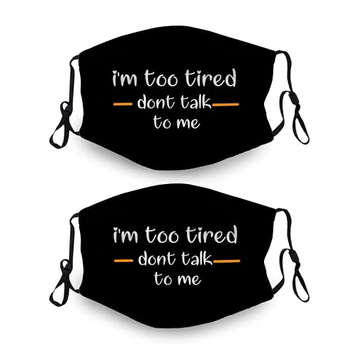 I'm Too Tired Don't Talk to Me Unisex 2 Piece Face Mask with 4 Filters for Women Men Washable Dust Bandanas Sports Face Protection for Outdoor Activities