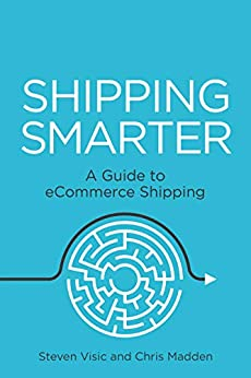 Shipping Smarter: A Guide to eCommerce Shipping by [Steven Visic, Chris Madden]