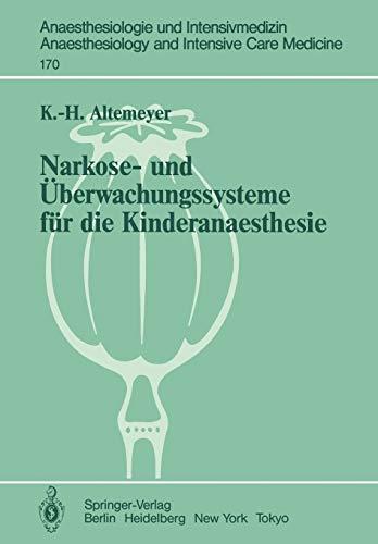 Narkose- und Überwachungssysteme für die Kinderanaesthesie: Experimentelle und Klinische Untersuchungen zur Bewertung und Neuentwicklung ... and Intensive Care Medicine (170), Band 170)