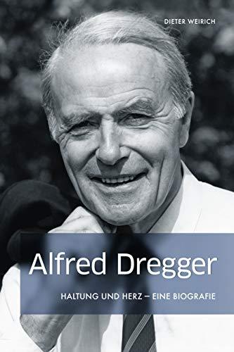 Alfred Dregger - Haltung und Herz: Eine Biografie
