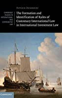 The Formation and Identification of Rules of Customary International Law in International Investment Law (Cambridge Studies in International and Comparative Law, Series Number 119)