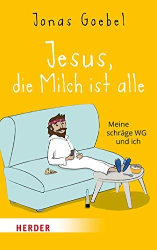 Jesus, die Milch ist alle: Meine schräge WG und ich