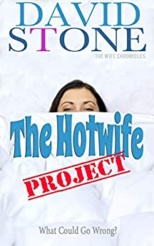 The Hotwife Project: What Could Go Wrong? (English Edition) par [David Stone]