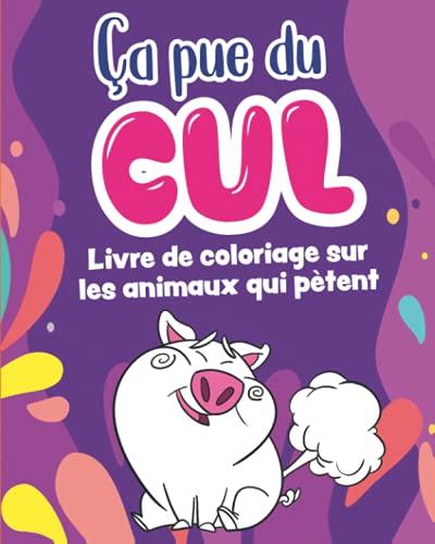 ça pue du cul Livre de Coloriage Sur Les Animaux Qui Pètent: Un livre de coloriage original et hilarant sur plus 30 d'animaux super mignon, mais qui pue du cul !
