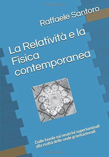 La Relatività e la Fisica contemporanea: Dalle favole sui neutrini superluminali alla realtà delle onde gravitazionali