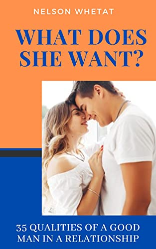 What Does She Want?: 35 Qualities Women Find Irresistible in a Good Man (English Edition)