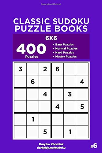 Classic Sudoku Puzzle Books - 400 Easy to Master Puzzles 6x6 (Volume 6)