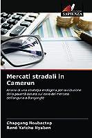 Mercati stradali in Camerun: Analisi di una strategia endogena per la riduzione della povertà basata sul caso del mercato dell'anguria a Bangangté