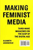 Making Feminist Media: Third-Wave Magazines on the Cusp of the Digital Age (Film and Media Studies)