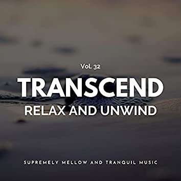 Transcend Relax And Unwind - Supremely Mellow And Tranquil Music, Vol. 32