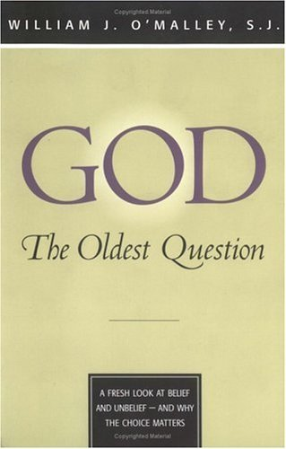 God: The Oldest Question: A Fresh Look at Belief and Unbelief - And Why the Choice Matters (English Edition)